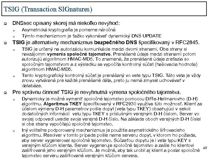 TSIG (Transaction SIGnatures) q DNSsec opísaný skorej má niekoľko nevýhod: o o q TSIG