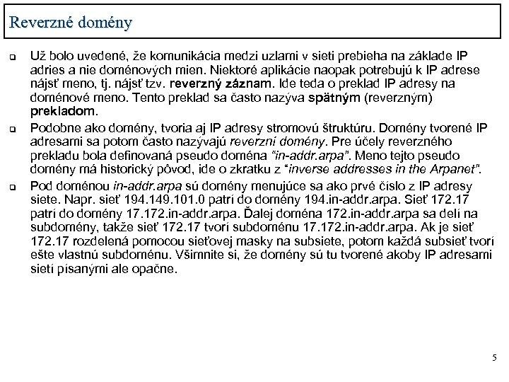 Reverzné domény q q q Už bolo uvedené, že komunikácia medzi uzlami v sieti
