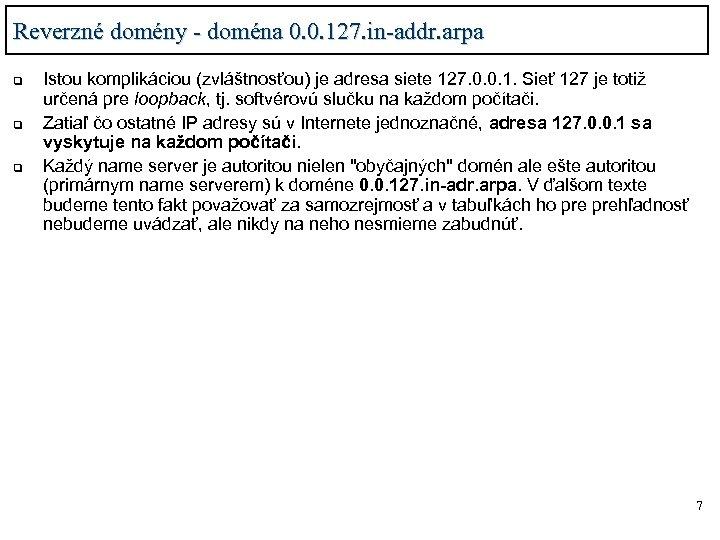 Reverzné domény - doména 0. 0. 127. in-addr. arpa q q q Istou komplikáciou