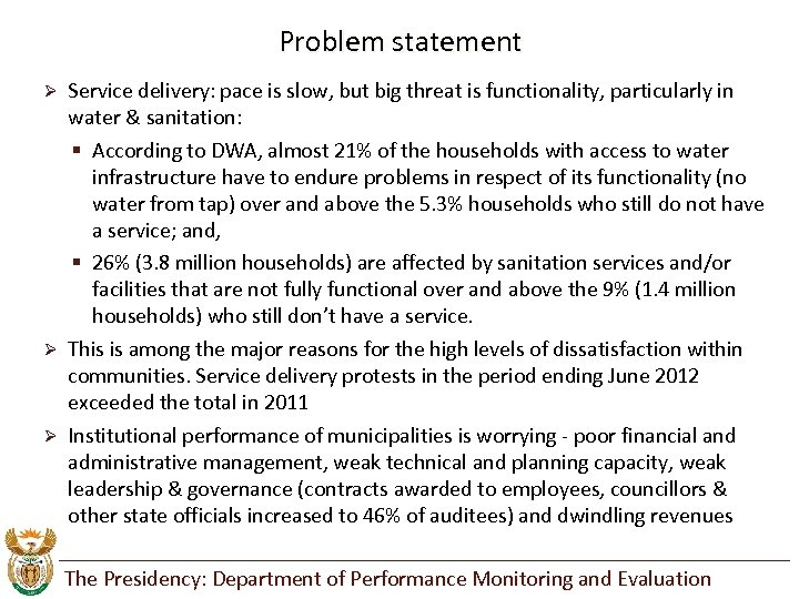 Problem statement Service delivery: pace is slow, but big threat is functionality, particularly in