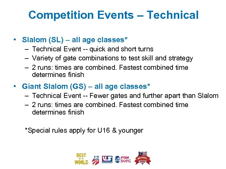 Competition Events – Technical • Slalom (SL) – all age classes* – Technical Event