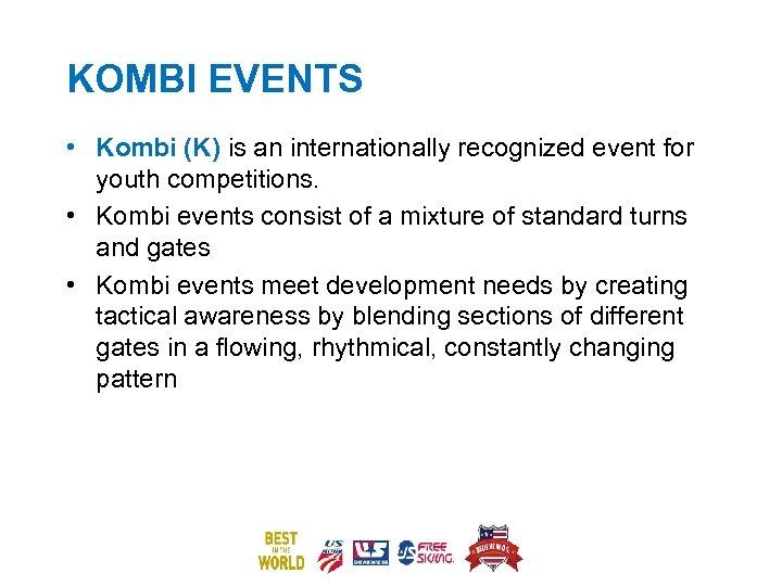 KOMBI EVENTS • Kombi (K) is an internationally recognized event for youth competitions. •