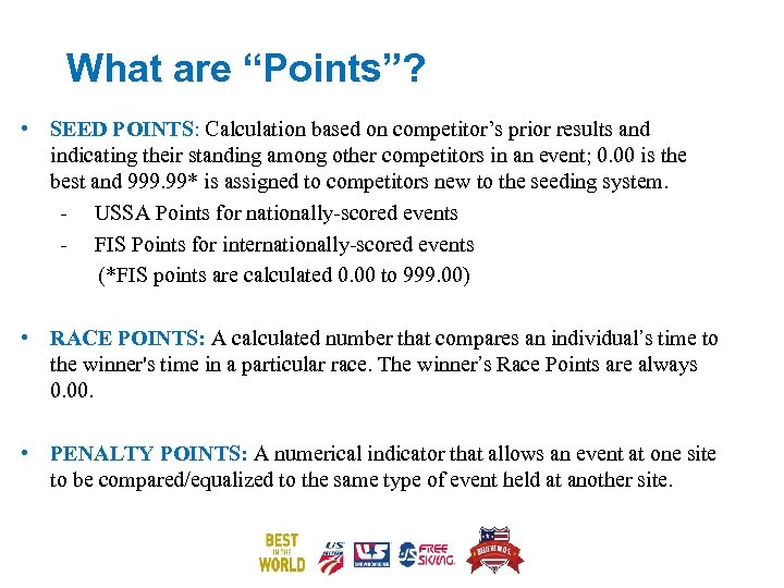 """What are """"Points""""? • SEED POINTS: Calculation based on competitor's prior results and indicating"""