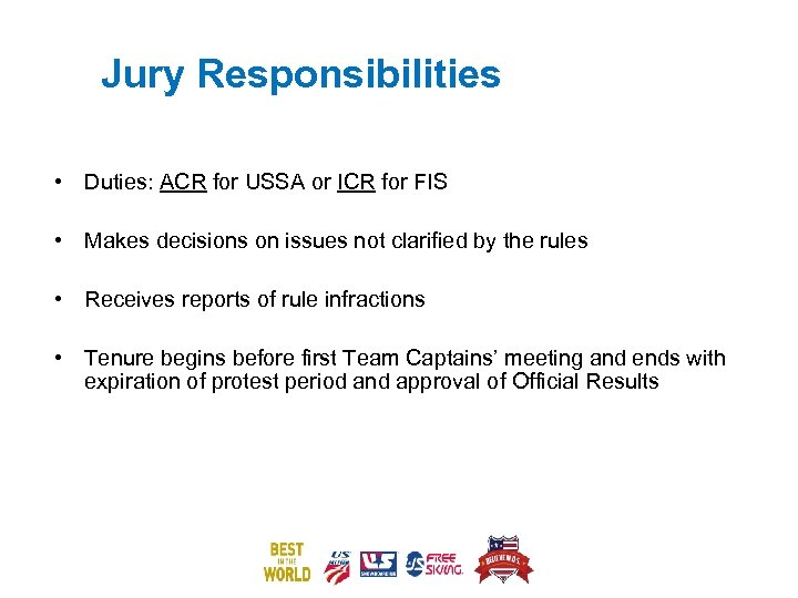 Jury Responsibilities • Duties: ACR for USSA or ICR for FIS • Makes decisions
