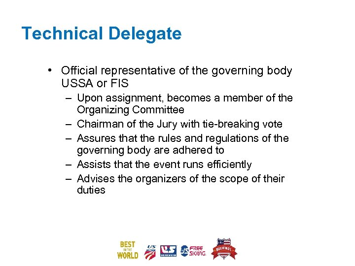 Technical Delegate • Official representative of the governing body USSA or FIS – Upon