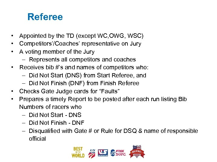 Referee • Appointed by the TD (except WC, OWG, WSC) • Competitors'/Coaches' representative on