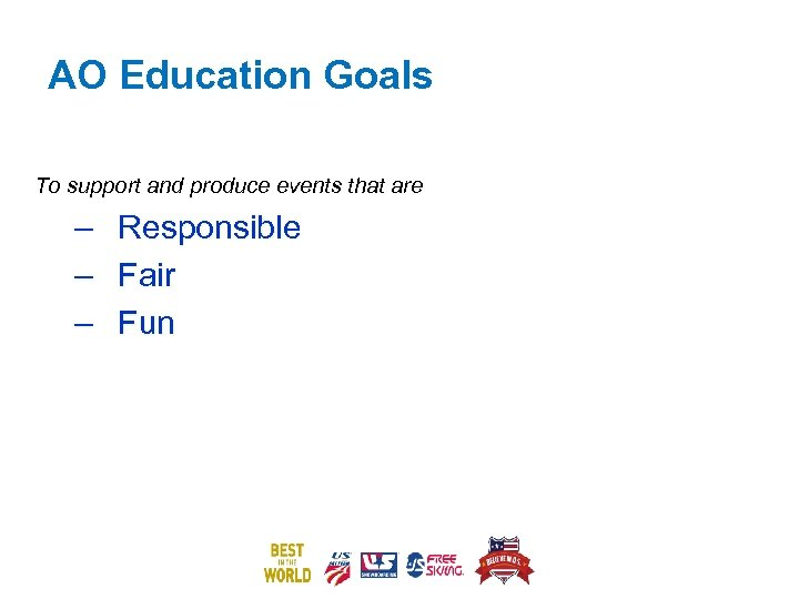 AO Education Goals To support and produce events that are – – – Responsible
