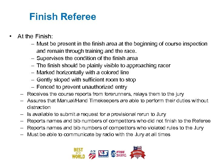 Finish Referee • At the Finish: – Must be present in the finish area