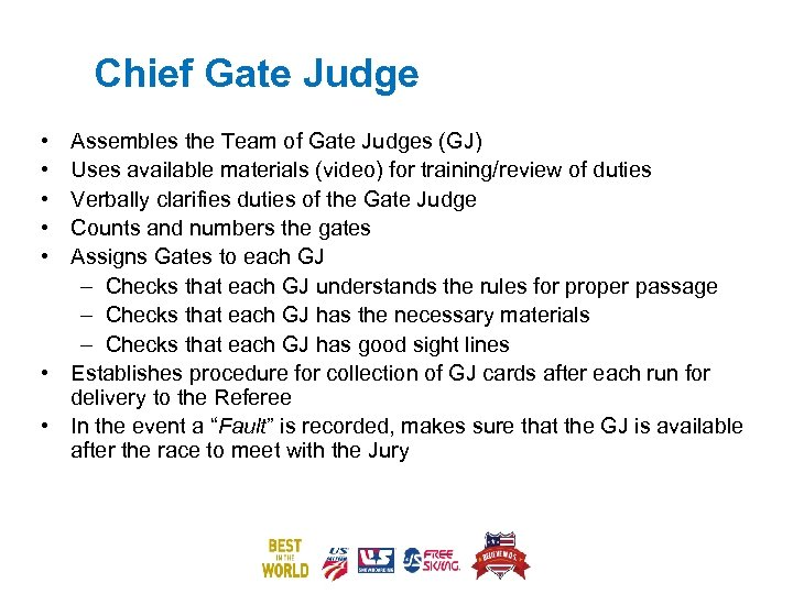 Chief Gate Judge • • • Assembles the Team of Gate Judges (GJ) Uses