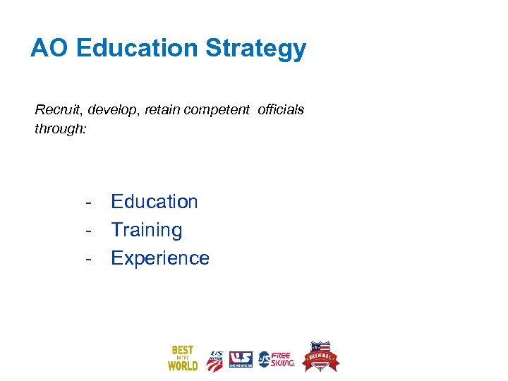 AO Education Strategy Recruit, develop, retain competent officials through: - Education Training Experience