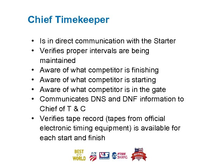 Chief Timekeeper • Is in direct communication with the Starter • Verifies proper intervals