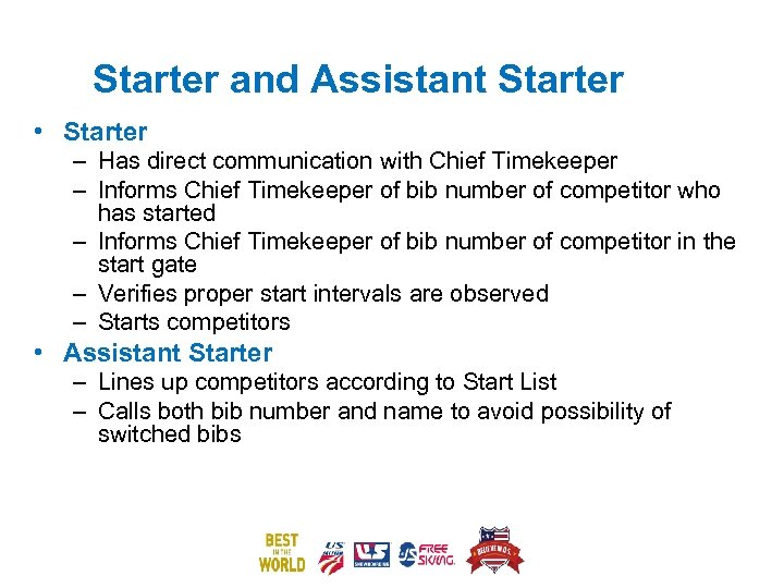 Starter and Assistant Starter • Starter – Has direct communication with Chief Timekeeper –