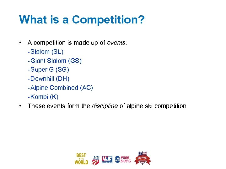 What is a Competition? • A competition is made up of events: - Slalom