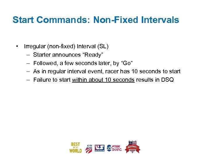 """Start Commands: Non-Fixed Intervals • Irregular (non-fixed) Interval (SL) – Starter announces """"Ready"""" –"""
