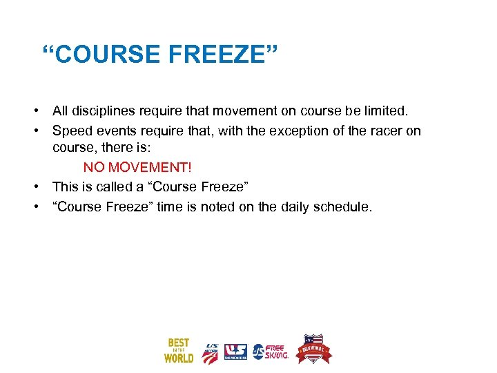 """""""COURSE FREEZE"""" • All disciplines require that movement on course be limited. • Speed"""
