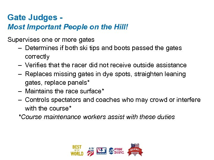 Gate Judges Most Important People on the Hill! Supervises one or more gates –