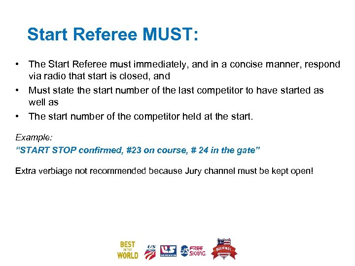 Start Referee MUST: • The Start Referee must immediately, and in a concise manner,