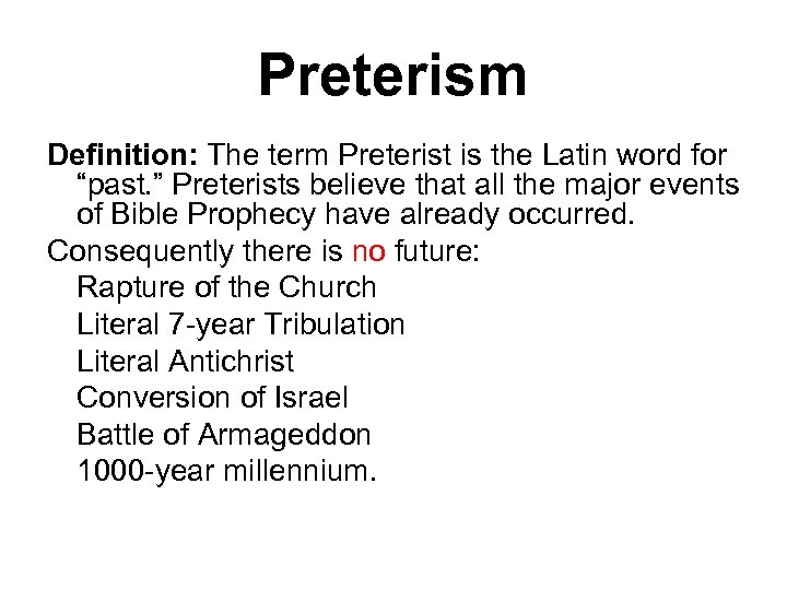 "Preterism Definition: The term Preterist is the Latin word for ""past. "" Preterists believe"