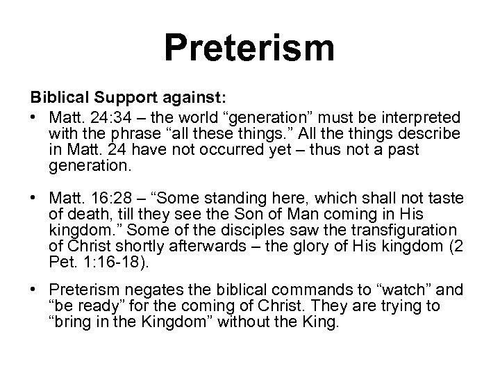 "Preterism Biblical Support against: • Matt. 24: 34 – the world ""generation"" must be"