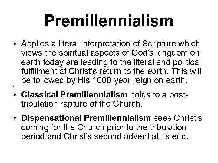 Premillennialism • Applies a literal interpretation of Scripture which views the spiritual aspects of