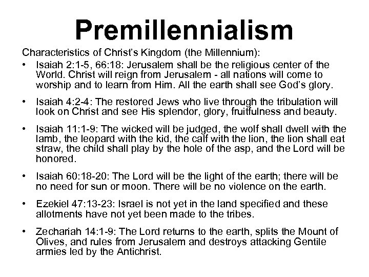 Premillennialism Characteristics of Christ's Kingdom (the Millennium): • Isaiah 2: 1 -5, 66: 18: