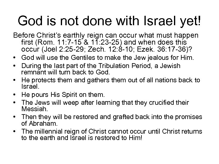 God is not done with Israel yet! Before Christ's earthly reign can occur what