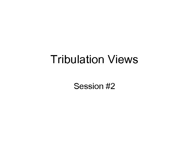 Tribulation Views Session #2