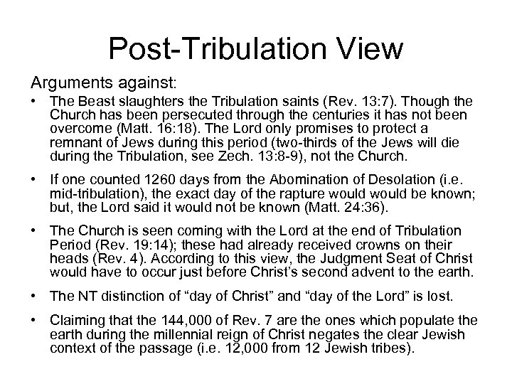 Post-Tribulation View Arguments against: • The Beast slaughters the Tribulation saints (Rev. 13: 7).