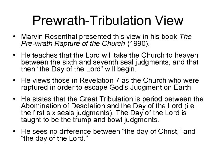 Prewrath-Tribulation View • Marvin Rosenthal presented this view in his book The Pre-wrath Rapture