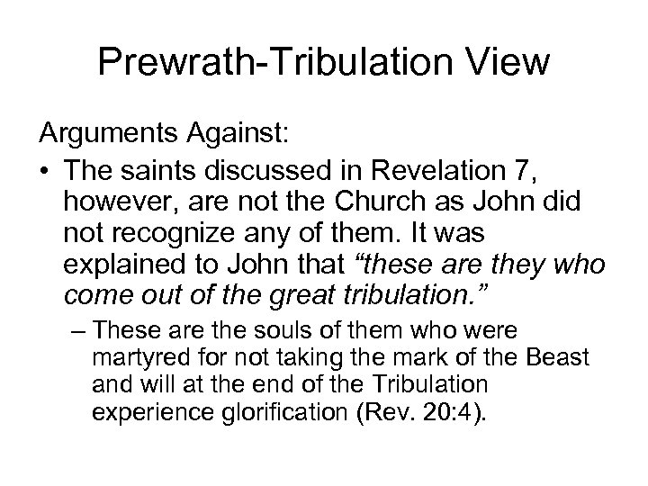 Prewrath-Tribulation View Arguments Against: • The saints discussed in Revelation 7, however, are not