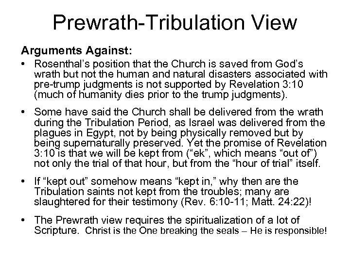 Prewrath-Tribulation View Arguments Against: • Rosenthal's position that the Church is saved from God's