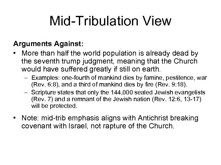 Mid-Tribulation View Arguments Against: • More than half the world population is already dead