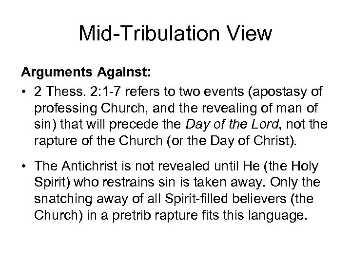 Mid-Tribulation View Arguments Against: • 2 Thess. 2: 1 -7 refers to two events