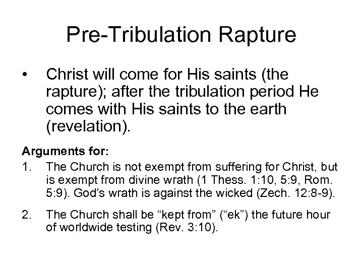 Pre-Tribulation Rapture • Christ will come for His saints (the rapture); after the tribulation