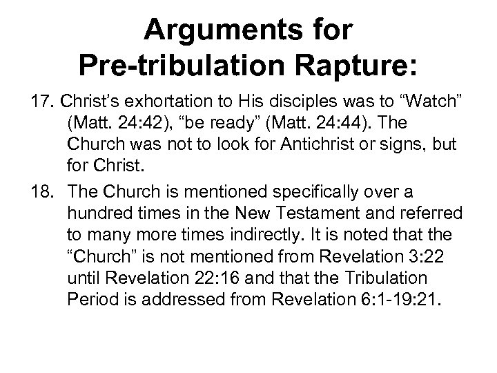 "Arguments for Pre-tribulation Rapture: 17. Christ's exhortation to His disciples was to ""Watch"" (Matt."