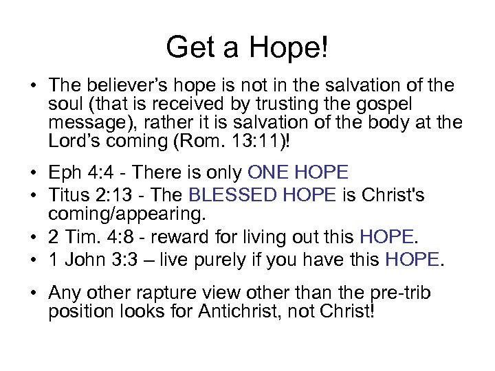 Get a Hope! • The believer's hope is not in the salvation of the