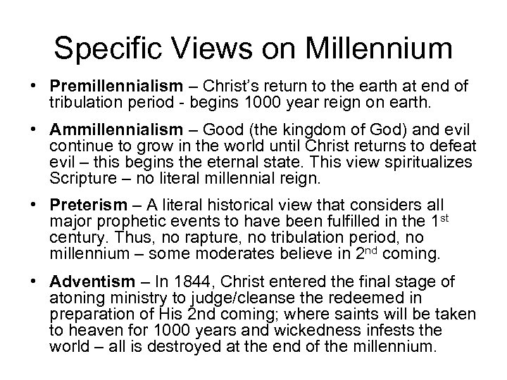 Specific Views on Millennium • Premillennialism – Christ's return to the earth at end