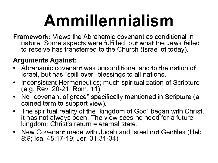 Ammillennialism Framework: Views the Abrahamic covenant as conditional in nature. Some aspects were fulfilled,