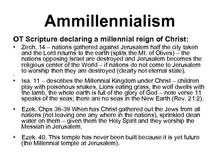 Ammillennialism OT Scripture declaring a millennial reign of Christ: • Zech. 14 – nations
