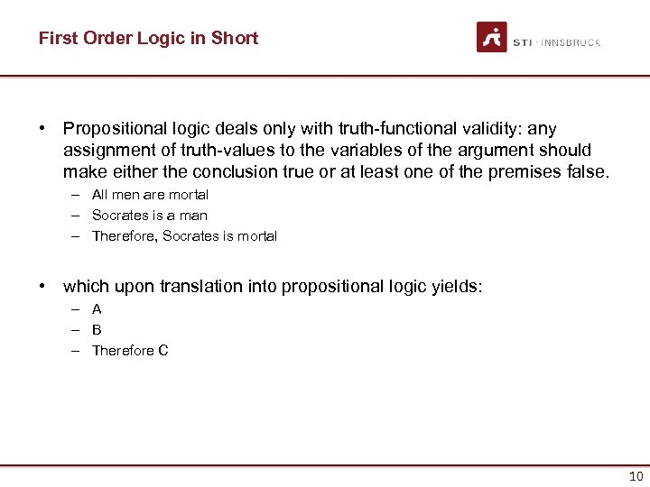 First Order Logic in Short • Propositional logic deals only with truth-functional validity: any