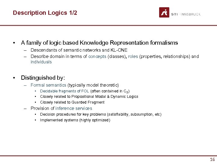 Description Logics 1/2 • A family of logic based Knowledge Representation formalisms – Descendants