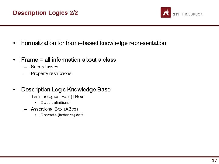 Description Logics 2/2 • Formalization for frame-based knowledge representation • Frame = all information