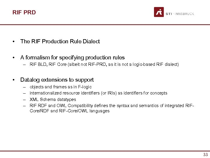 RIF PRD • The RIF Production Rule Dialect • A formalism for specifying production