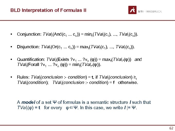 BLD Interpretation of Formulas II • Conjunction: TVal. I(And(c 1. . . cn)) =