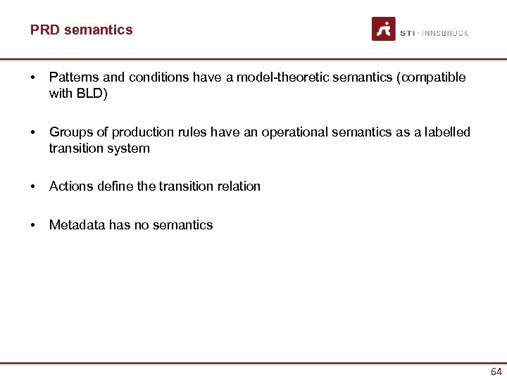 PRD semantics • Patterns and conditions have a model-theoretic semantics (compatible with BLD) •