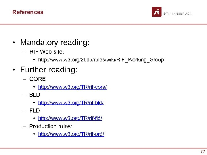 References • Mandatory reading: – RIF Web site: • http: //www. w 3. org/2005/rules/wiki/RIF_Working_Group