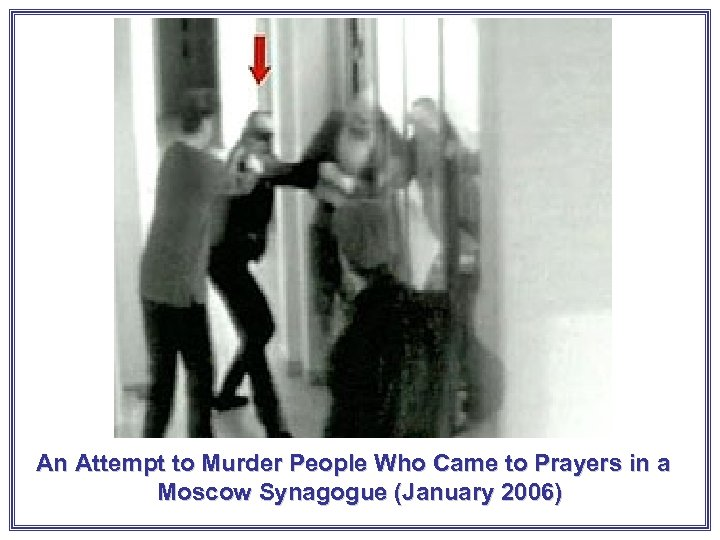 An Attempt to Murder People Who Came to Prayers in a Moscow Synagogue (January