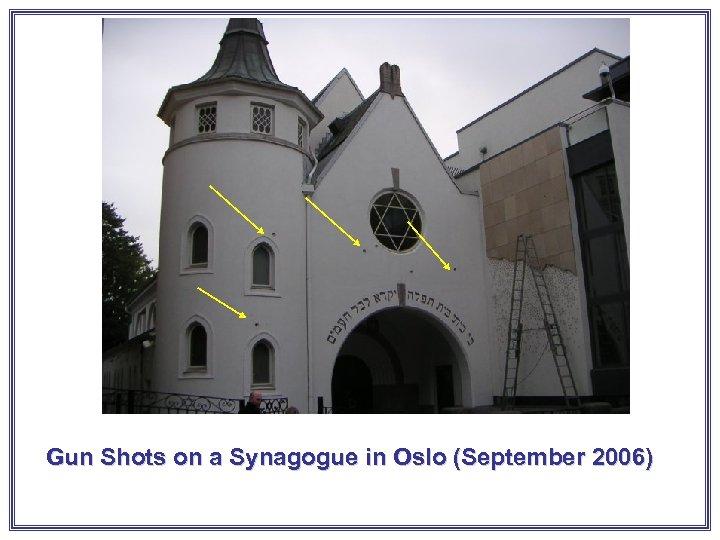 Gun Shots on a Synagogue in Oslo (September 2006)