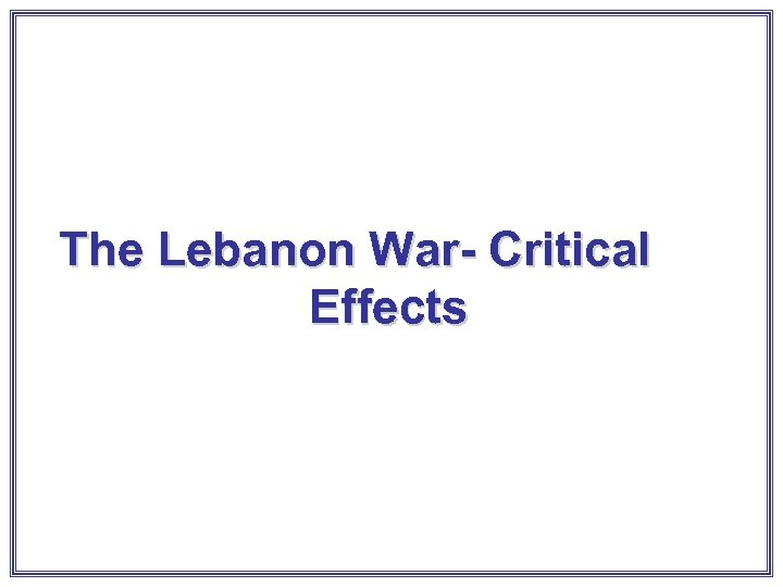The Lebanon War- Critical Effects