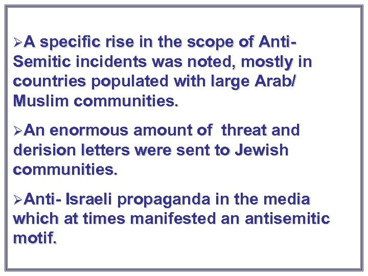 ØA specific rise in the scope of Anti- Semitic incidents was noted, mostly in